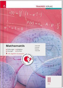 Mathematik III HTL inkl. digitalem Zusatzpaket – Erklärungen, Aufgaben, Lösungen, Formeln von Fischer,  Peter, Fischer,  Wolfgang, Tinhof,  Friedrich, Tordai,  Lorant