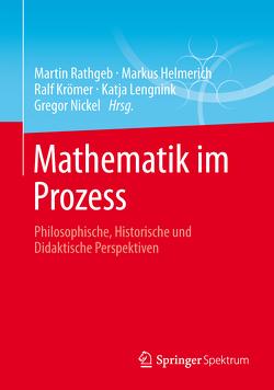 Mathematik im Prozess von Helmerich,  Markus, Krömer,  Ralf, Lengnink,  Katja, Nickel,  Gregor, Rathgeb,  Martin