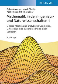 Mathematik in den Ingenieur- und Naturwissenschaften 1 von Ansorge,  Rainer, Oberle,  Hans J., Rothe,  Kai, Sonar,  Thomas