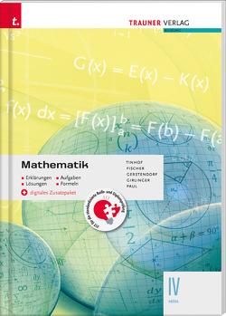 Mathematik IV HAK + digitales Zusatzpaket – Erklärungen, Aufgaben, Lösungen, Formeln von Fischer,  Wolfgang, Gerstendorf,  Kathrin, Girlinger,  Helmut, Paul,  Markus, Tinhof,  Friedrich