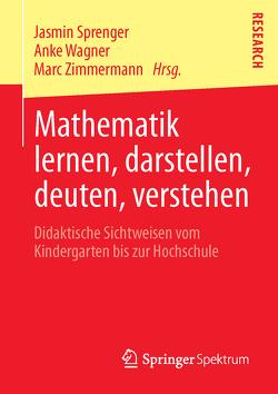 Mathematik lernen, darstellen, deuten, verstehen von Sprenger,  Jasmin, Wagner,  Anke, Zimmermann,  Marc