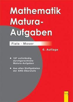 Mathematik-Maturaaufgaben (Fiala u. a.) von Fiala,  Friedrich, Moser,  Wolfgang