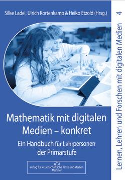 Mathematik mit digitalen Medien – konkret von Etzold,  Heiko, Kortenkamp,  Ulrich, Ladel,  Silke