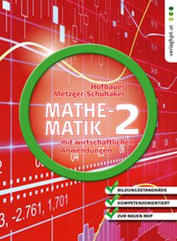 Mathematik mit wirtschaftlichen Anwendungen, Band 2 für Höhere Lehranstalten für Humanberufe von Hofbauer,  Peter, Metzger-Schuhäker,  Heidi
