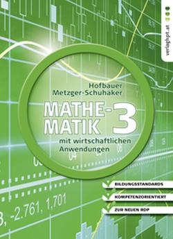 Mathematik mit wirtschaftlichen Anwendungen, Band 3 für Höhere Lehranstalten für Humanberufe von Hofbauer,  Peter, Metzger-Schuhäker,  Heidi