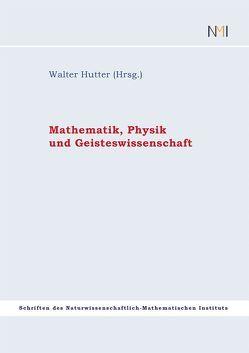 Mathematik, Physik und Geisteswissenschaften von Hutter,  Walter