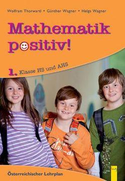 Mathematik positiv! 1 AHS von Hoffmann,  Robert, Thorwartl,  Wolfram, Wagner,  Günther, Wagner,  Helga