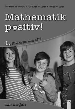 Mathematik positiv! 1. Klasse – Lösungen von Thorwartl,  Wolfram, Wagner,  Günther, Wagner,  Helga