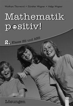Mathematik positiv! 2 AHS, Lösungen von Thorwartl,  Wolfram, Wagner,  Günther, Wagner,  Helga