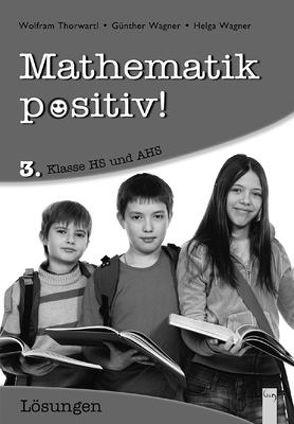 Mathematik positiv! 3 AHS, Lösungen von Thorwartl,  Wolfram, Wagner,  Günther, Wagner,  Helga