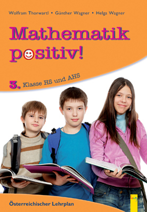 Mathematik positiv! 3 HS/AHS von Hoffmann,  Robert, Thorwartl,  Wolfram, Wagner,  Günther, Wagner,  Helga