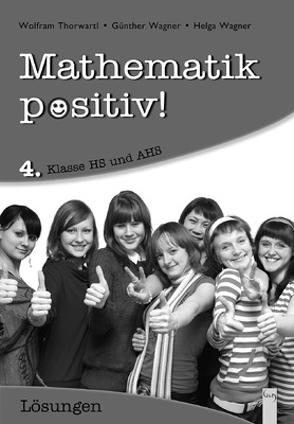 Mathematik positiv! 4 HS/AHS, Lösungen von Thorwartl,  Wolfram, Wagner,  Günther, Wagner,  Helga