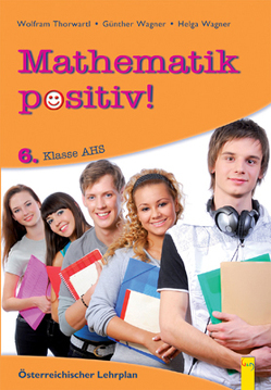 Mathematik positiv! 6 AHS, Beispiele von Thorwartl,  Wolfram, Wagner,  Günther, Wagner,  Helga