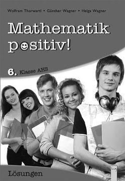 Mathematik positiv! / 6. Klasse AHS, Lösungen von Thorwartl,  Wolfram, Wagner,  Günther, Wagner,  Helga