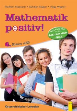 Mathematik positiv! 6 AHS Zentralmatura von Wagner,  Günther, Wagner,  Helga