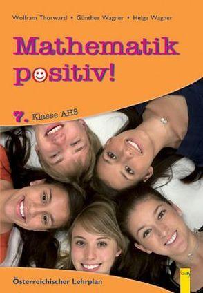 Mathematik positiv! 7 AHS, Beispiele von Thorwartl,  Wolfram, Wagner,  Günther, Wagner,  Helga