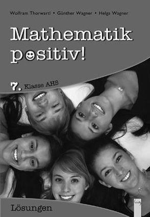 Mathematik positiv! 7 AHS, Lösungen von Thorwartl,  Wolfram, Wagner,  Günther, Wagner,  Helga