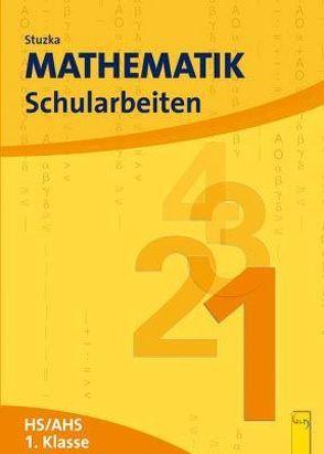Mathematik Schularbeiten 1. Klasse, Neubearbeitung von Stuzka,  Walter M