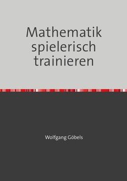 Mathematik spielerisch trainieren von Goebels,  Wolfgang