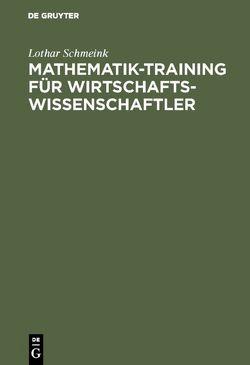 Mathematik-Training für Wirtschaftswissenschaftler von Schmeink,  Lothar