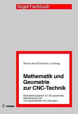 Mathematik und Geometrie zur CNC-Technik von Asch,  Rainer, Lohrberg,  Friedrich