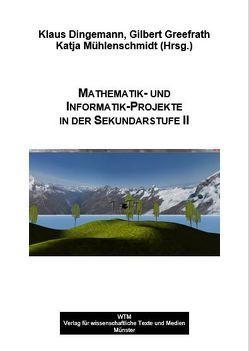 Mathematik- und Informatik-Projekte in der Sekundarstufe II von Dingemann,  Klaus, Greefrath,  Gilbert, Mühlenschmidt,  Katja
