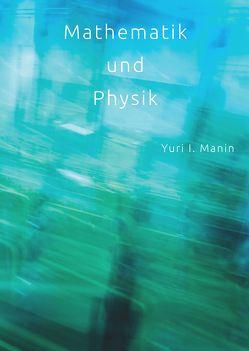 Mathematik und Physik von Ehret Dr.,  Marietta, Manin,  Yuri I., Schelpmeier,  Dirk, Unger,  Dr.,  Steffen