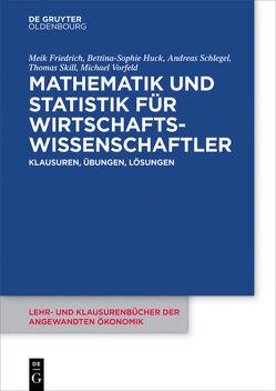 Mathematik und Statistik für Wirtschaftswissenschaftler von Friedrich,  Meik, Huck,  Bettina-Sophie, Schlegel,  Andreas, Skill,  Thomas, Vorfeld,  Michael