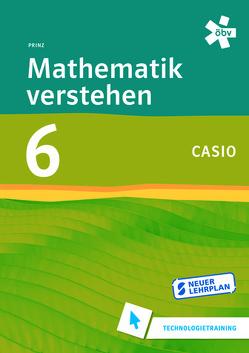 Mathematik verstehen 6 Casio Technologiertraining von Prinz,  Roland