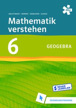Mathematik verstehen 6 GeoGebra Technologietraining von Ableitinger,  Christoph, Dörner,  Christian, Embacher,  Franz, Ulovec,  Andreas