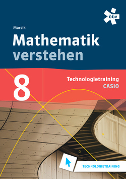 Mathematik verstehen 8 Casio Technologiertraining von Marsik,  Julia