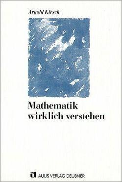 Mathematik wirklich verstehen von Kirsch,  Arnold