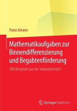 Mathematikaufgaben zur Binnendifferenzierung und Begabtenförderung von Amann,  Franz