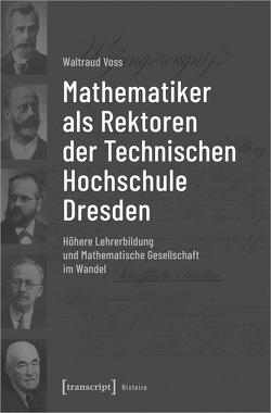 Mathematiker als Rektoren der Technischen Hochschule Dresden von Voss,  Waltraud