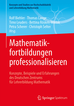 Mathematikfortbildungen professionalisieren von Biehler,  Rolf, Lange,  Thomas, Leuders,  Timo, Rösken-Winter,  Bettina, Scherer,  Petra, Selter,  Christoph