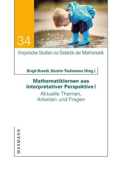 Mathematiklernen aus interpretativer Perspektive I von Brandt,  Birgit, Tiedemann,  Kerstin
