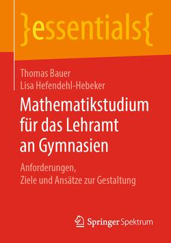 Mathematikstudium für das Lehramt an Gymnasien von Bauer,  Thomas, Hefendehl-Hebeker,  Lisa