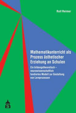 Mathematikunterricht als Prozess ästhetischer Erziehung an Schulen von Reimer,  Rolf