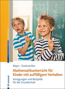 Mathematikunterricht für Kinder mit auffälligem Verhalten von Mays,  Daniel, Zwetzschler,  Larissa