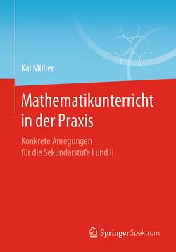 Mathematikunterricht in der Praxis von Müller,  Kai