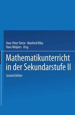 Mathematikunterricht in der Sekundarstufe II von Förster,  Frank, Klika,  Manfred, Tietze,  Uwe-Peter, Wolpers,  Hans-Heinz