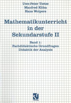 Mathematikunterricht in der Sekundarstufe II von Förster,  Frank, Klika,  Manfred, Tietze,  Uwe-Peter, Wolpers,  Hans