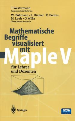 Mathematische Begriffe visualisiert mit Maple V von Buhmann,  W., Diemer,  L., Endres,  E., Laule,  M., Westermann,  T., Wilke,  G.