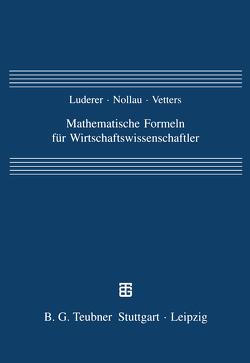 Mathematische Formeln für Wirtschaftswissenschaftler von Luderer,  Bernd, Nollau,  Volker, Vetters,  Klaus