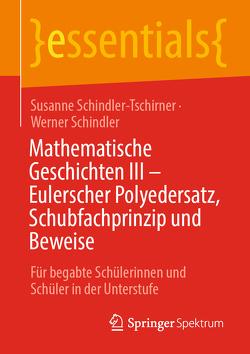Mathematische Geschichten III – Eulerscher Polyedersatz, Schubfachprinzip und Beweise von Schindler,  Werner, Schindler-Tschirner,  Susanne
