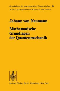 Mathematische Grundlagen der Quantenmechanik von Neumann,  Johann v.