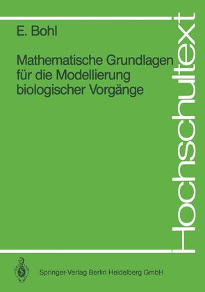 Mathematische Grundlagen für die Modellierung biologischer Vorgänge von Bohl,  Erich, Kreikenbohm,  R.