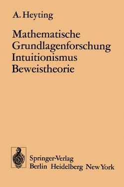 Mathematische Grundlagenforschung Intuitionismus Beweistheorie von Heyting,  A.