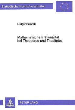 Mathematische Irrationalität bei Theodoros und Theaitetos von Hellweg,  Ludger