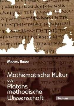 Mathematische Kultur oder: Platons methodische Wissenschaft von Kaiser,  Michael